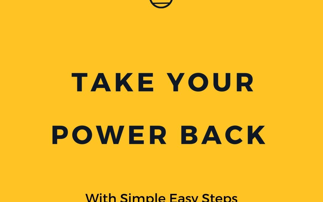 Take Your Power Back With Simple Steps