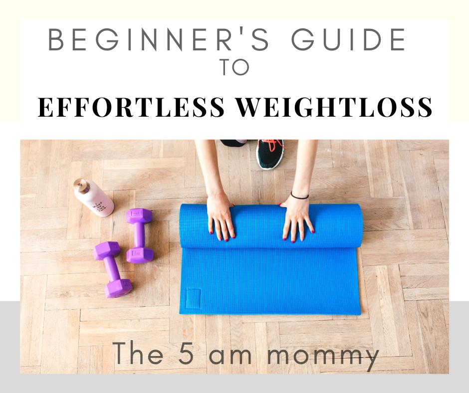 Beginner's Guide To Effortless Weightloss