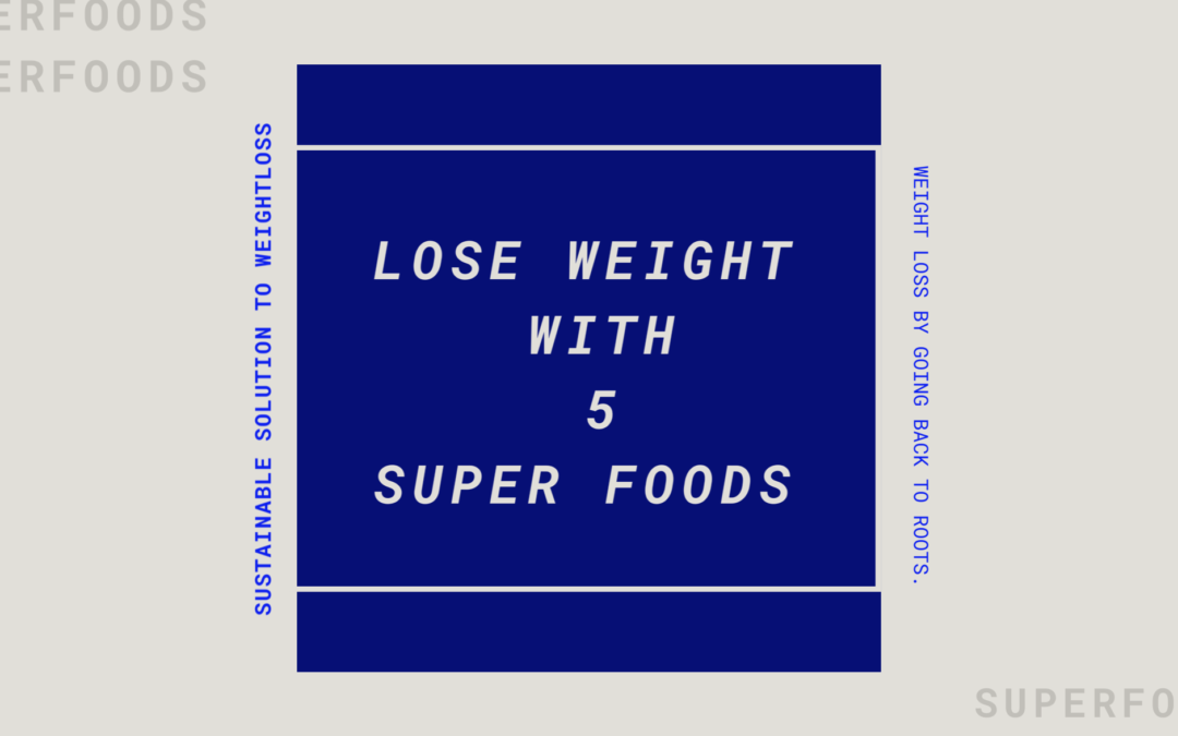 5 super foods to accelerate your weight loss